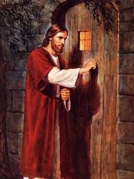 """Here I am! I stand at the door and knock. If anyone hears My voice and opens the door, I will come in and eat with that person, and they with Me"" Rev. 3:20"
