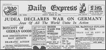 The London Daily Express, Front Page Story, 3/24/1933: Because of the rise of the Third Reich, world jewry declared war on Germany to sustain their institutional perversions and legalizations of depravity.