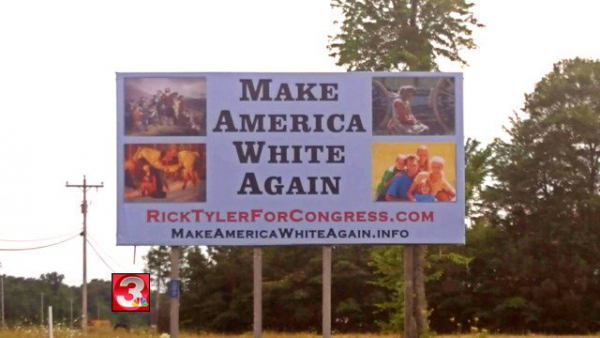'Make America White Again' campaign slogan of Mr. Rick Tyler who is running for Congress in Tennessee.